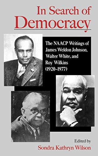 In Search of Democracy: The NAACP Writings of James Weldon Johnson, Walter White, and Roy Wilkins (1920-1977