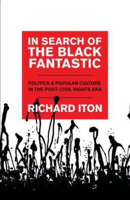 In Search of the Black Fantastic: Politics and Popular Culture in the Post-Civil Rights Era 9780195178463