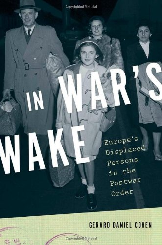 In War's Wake : Europe's Displaced Persons in the Postwar Order