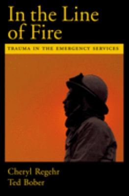 In the Line of Fire: Trauma in the Emergency Services 9780195165029