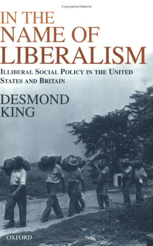 In the Name of Liberalism: Illiberal Social Policy in the United States and Britain