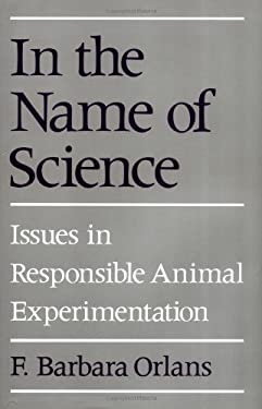 In the Name of Science: Issues in Responsible Animal Experimentation 9780195070439