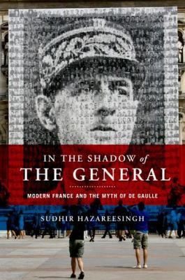 In the Shadow of the General: Modern France and the Myth of De Gaulle 9780195308884