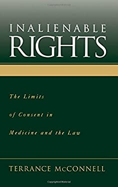Inalienable Rights: The Limits of Consent in Medicine and the Law 9780195134629