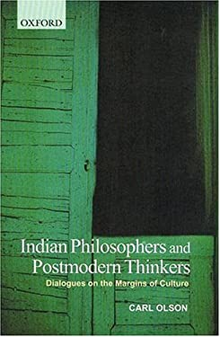 Indian Philosophers and Postmodern Thinkers: Dialogues on the Margins of Culture 9780195653908