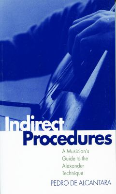 Indirect Procedures: A Musician's Guide to the Alexander Technique 9780198165699