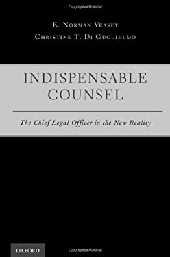 Indispensable Counsel: The Chief Legal Officer in the New Reality 9780195394924