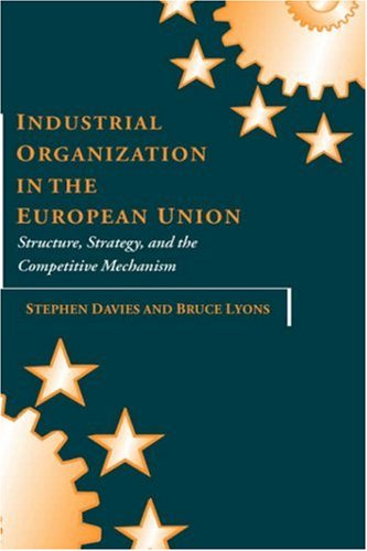 Industrial Organization in the European Union: Structure, Strategy, and the Competitive Mechanism 9780198289739