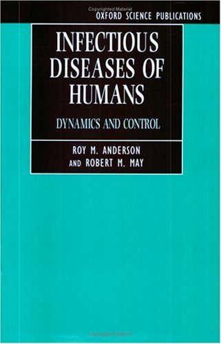 Infectious Diseases of Humans: Dynamics and Control 9780198540403