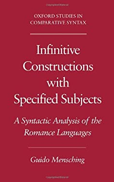 Infinitive Constructions with Specified Subjects: A Syntactic Analysis of the Romance Languages 9780195133035