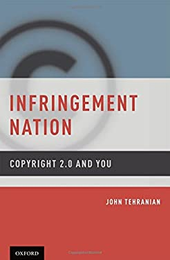 Infringement Nation Infringement Nation: Copyright 2.0 and You Copyright 2.0 and You 9780199733170