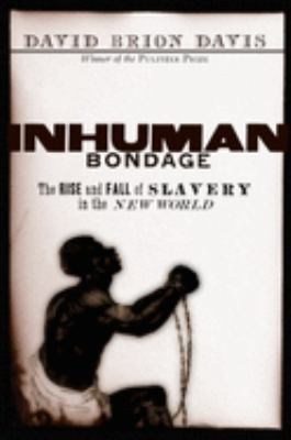 Inhuman Bondage: The Rise and Fall of Slavery in the New World 9780195140736