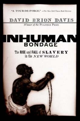 Inhuman Bondage: The Rise and Fall of Slavery in the New World 9780195339444