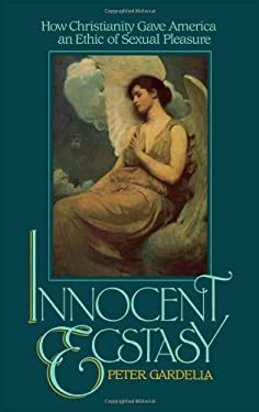 Innocent Ecstasy : How Christianity Gave America an Ethic of Sexual Pleasure