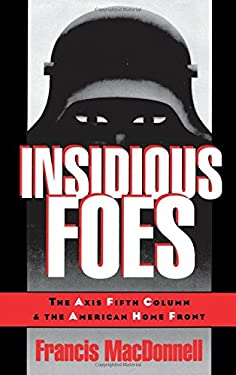 Insidious Foes: The Axis Fifth Column and the American Home Front 9780195092684