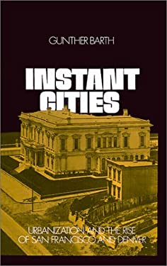 Instant Cities: Urbanization and the Rise of San Francisco and Denver 9780195018998