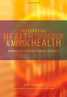Integrating Health Promotion and Mental Health: An Introduction to Policies, Principles, and Practices 9780195167726