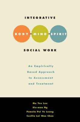 Integrative Body-Mind-Spirit Social Work: An Empirically Based Approach to Assessment and Treatment 9780195301021