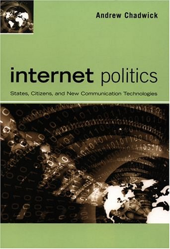 Internet Politics: States, Citizens, and New Communication Technologies 9780195177732