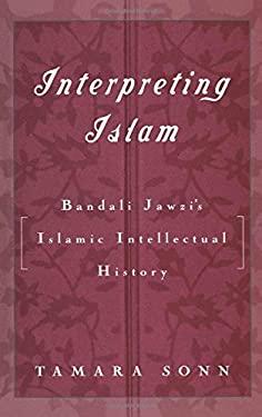 Interpreting Islam: Bandali Jawzi's Islamic Intellectual History 9780195100518
