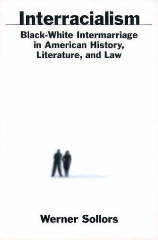Interracialism: Black-White Intermarriage in American History, Literature, & Law 9780195128567