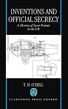 Inventions and Official Secrecy: A History of Secret Patents in the United Kingdom 9780198259428
