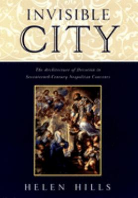 Invisible City: The Architecture of Devotion in Seventeenth-Century Neapolitan Convents 9780195117745