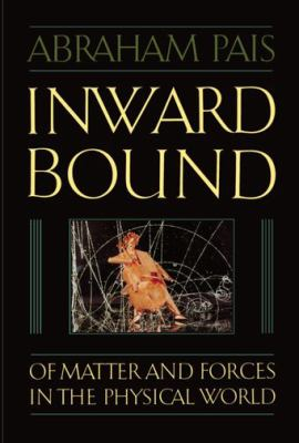 Inward Bound: Of Matter and Forces in the Physical World 9780198519973