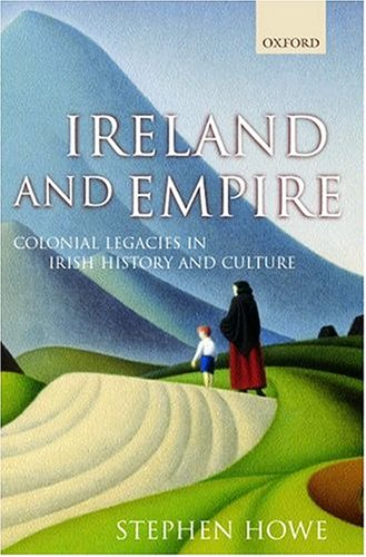 Ireland and Empire: Colonial Legacies in Irish History and Culture 9780198208259
