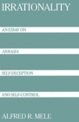 Irrationality: An Essay on Akrasia, Self-Deception, and Self-Control 9780195080018