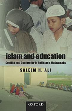 Islam and Education: Conflict and Conformity in Pakistan's Madrassahs 9780195476729