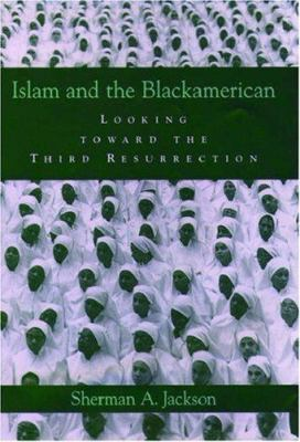 Islam and the Blackamerican: Looking Toward the Third Resurrection 9780195180817