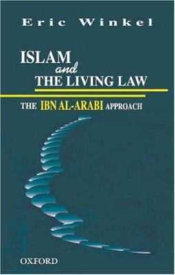 Islam and the Living Law: The Ibn Al-Arabi Approach 9780195776904