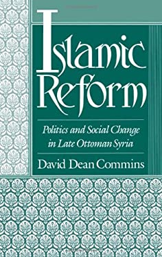 Islamic Reform: Politics and Social Change in Late Ottoman Syria 9780195061031