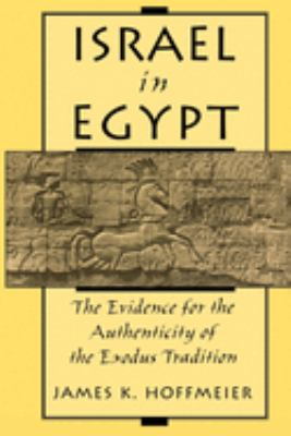 Israel in Egypt: The Evidence for the Authenticity of the Exodus Tradition 9780195130881
