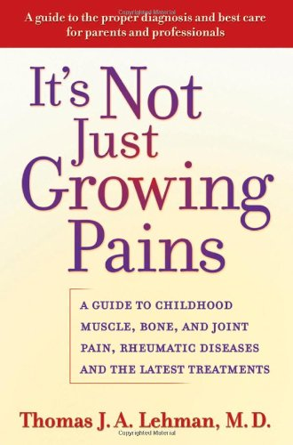 It's Not Just Growing Pains: A Guide to Childhood Muscle, Bone, and Joint Pain, Rheumatic Diseases, and the Latest Treatments 9780195157284