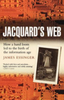 Jacquard's Web: How a Hand-Loom Led to the Birth of the Information Age 9780192805782