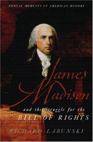 James Madison and the Struggle for the Bill of Rights 9780195341423
