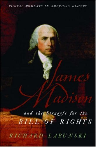 James Madison and the Struggle for the Bill of Rights 9780195181050