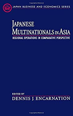 Japanese Multinationals in Asia: Regional Operations in Comparative Perspective 9780195120653
