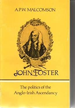 John Foster: The Politics of the Anglo-Irish Ascendancy