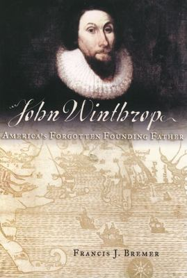 John Winthrop: America's Forgotten Founding Father 9780195149135