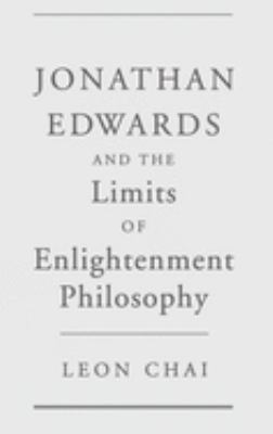 Jonathan Edwards and the Limits of Enlightenment Philosophy 9780195120097