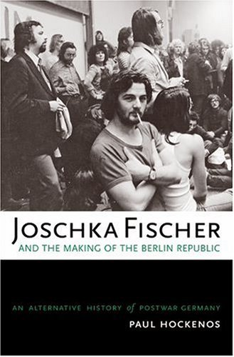 Joschka Fischer and the Making of the Berlin Republic: An Alternative History of Postwar Germany 9780195181838