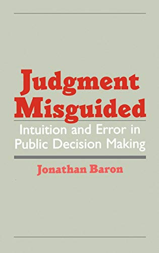 Judgment Misguided: Intuition and Error in Public Decision Making 9780195111088