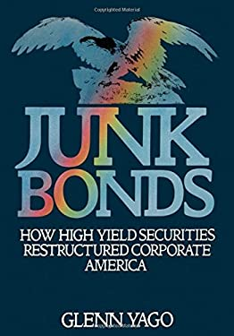 Junk Bonds: How High Yield Securities Restructured Corporate America