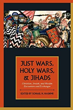 Just Wars, Holy Wars, and Jihads: Christian, Jewish, and Muslim Encounters and Exchanges 9780199755035