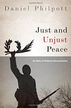 Just and Unjust Peace: An Ethic of Political Reconciliation 9780199827565