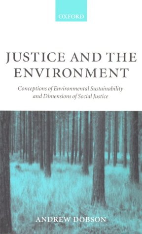 Justice and the Environment: Conceptions of Environmental Sustainability and Theories of Distributive Justice 9780198294955