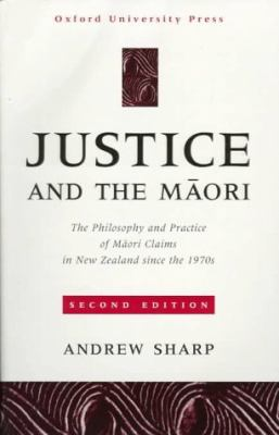 Justice and the Maori: The Philosophy and Practice of Maori Claims in New Zealand Since the 1970s 9780195583823